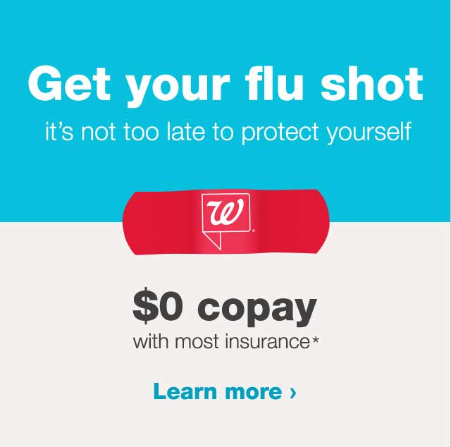 Get your flu shot. it's not too late to protect yourself. $0 copay with most insurance. Learn more.