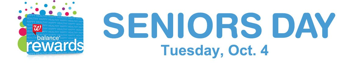 SENIORS DAY. TUESDAY, Oct. 4. Balance� Rewards card required.(1)