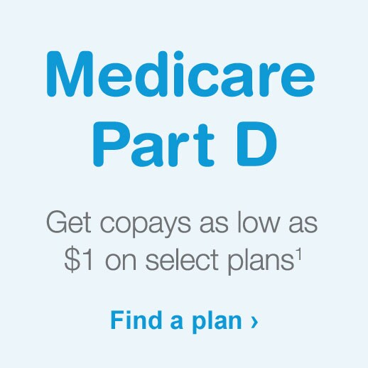Medicare Part D. Get copays as low as $1 on select plans.(1) Find a plan.