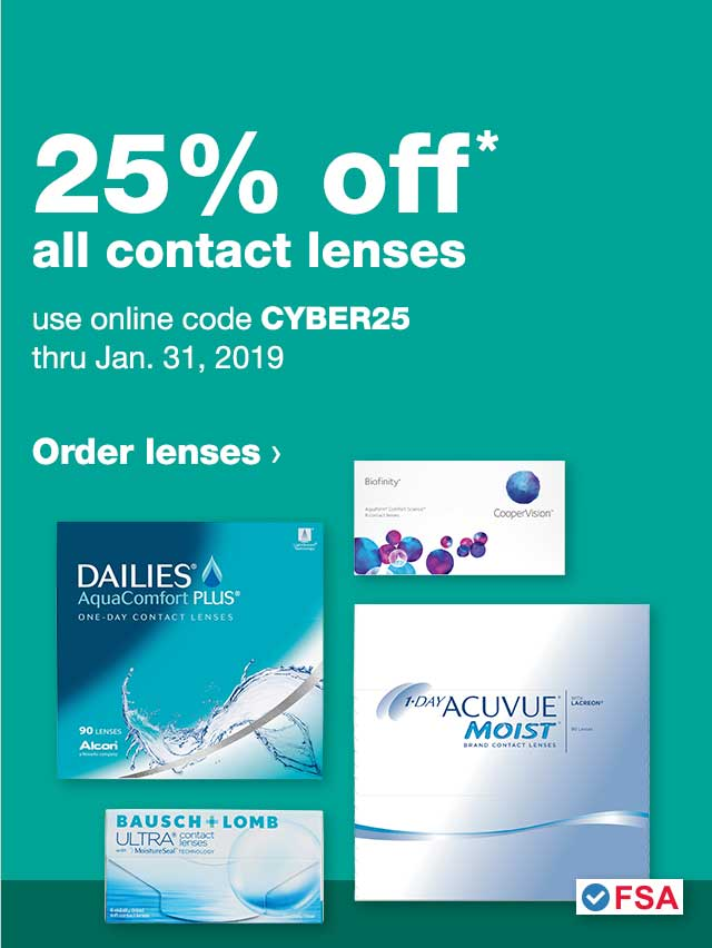 Contact Lenses. 25% off* all contact lenses. Use online code CYBER25 thru Jan. 31, 2019. FSA Approved Contact Lenses. Order lenses..
