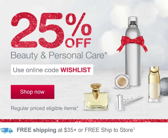 25% OFF Beauty & Personal Care. Use online code WISHLIST. Shop now. Regular priced eligible items.* FREE Shipping at $35+ or FREE Ship to Store.(1)