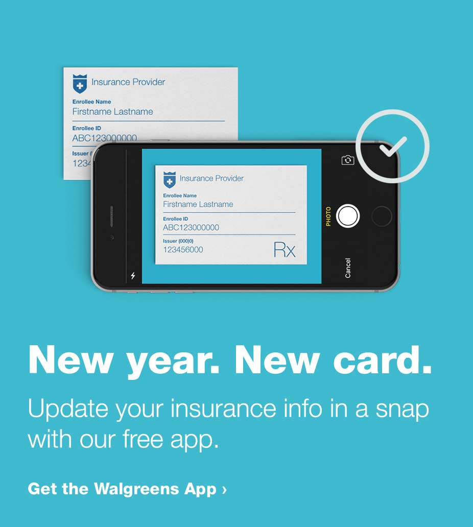 New year. New card. Update your insurance info in a snap with our free app. Get the Walgreens App.