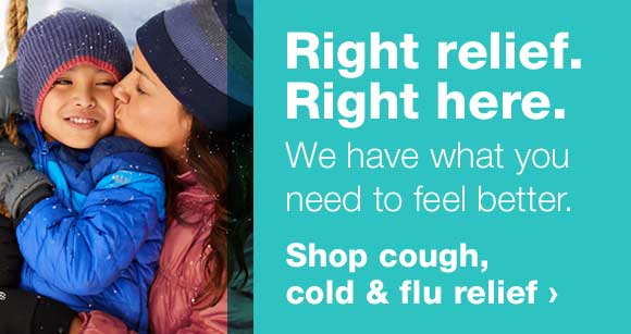 Right relief. Right here. We have what you need to feel better. Shop cough, cold & flu relief.