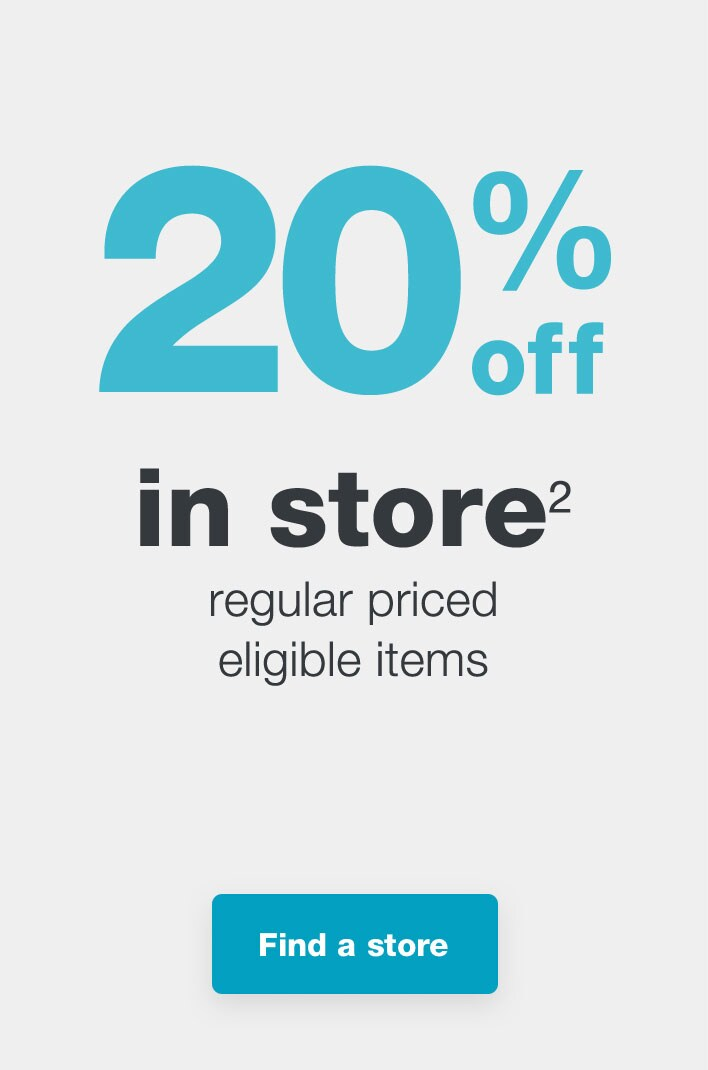 20% off in store(2) regular priced eligible items. Find a store.