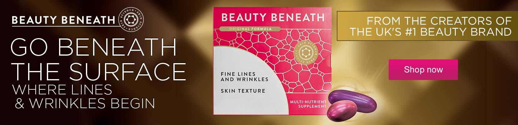 Beauty Beneath. Go beneath the surface where lines & wrinkles begin. From the creators of the UK's #1 beauty brand. Shop now.