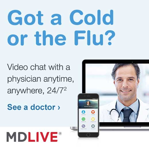 Got a Cold or the Flu? Video chat with a physician anytime, anywhere, 24/7.(2) MDLIVE.(R) See a doctor.