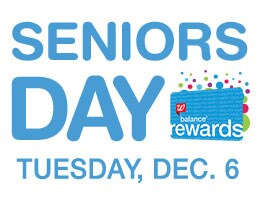 SENIORS DAY TUESDAY, Dec. 6. Balance(R) Rewards.