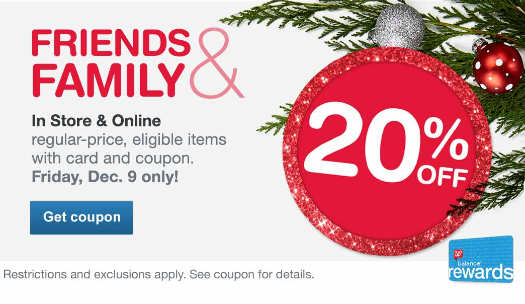 FRIENDS & FAMILY - 20% OFF. In Store & Online regular-price, eligible items with Balance(R) Rewards card and coupon. Friday, Dec. 9 only! Get coupon. Restrictions and exclusions apply. See coupon for details.