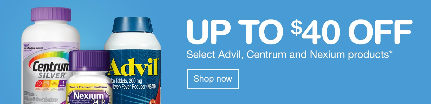 Up to $40 off Select Advil, Centrum and Nexium products.* Shop Now.