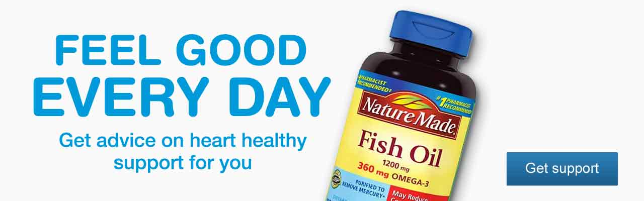 FEEL GOOD EVERY DAY. Get advice on heart healthy support for you. Nature Made Fish Oil. Get support.