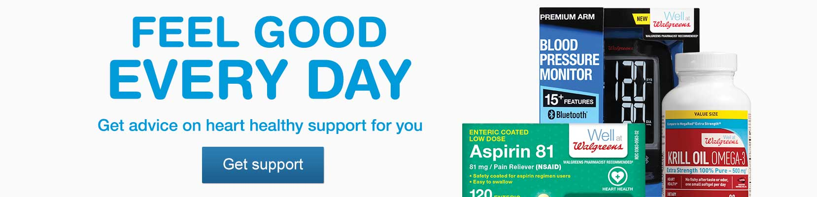 FEEL GOOD EVERY DAY. Get advice on heart healthy support for you. Get support.