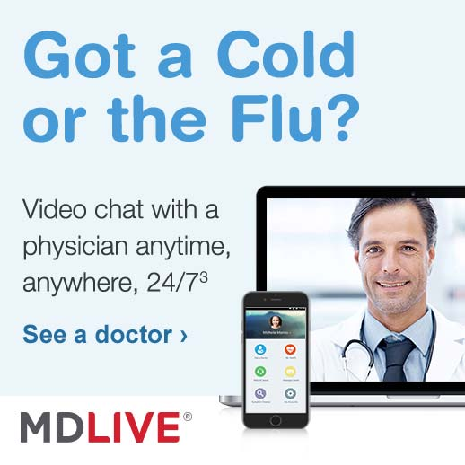 Got a Cold or the Flu? Video chat with a physician anytime, anywhere, 24/7.(3) See a doctor.