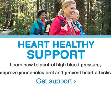 Heart Healthy Support. Learn how to control high blood pressure, improve your cholesterol and prevent heart attacks. Get support.