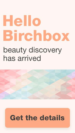 Hello Birchbox - beauty discovery has arrived. Get the details.