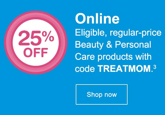 25% OFF Online Eligible, regular-price Beauty & Personal Care products with code TREATMOM.(3) Shop now.