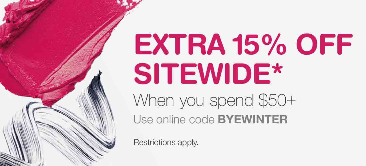Extra 15% OFF sitewide* when you spend $50+. Use online code BYEWINTER. Restrictions apply.