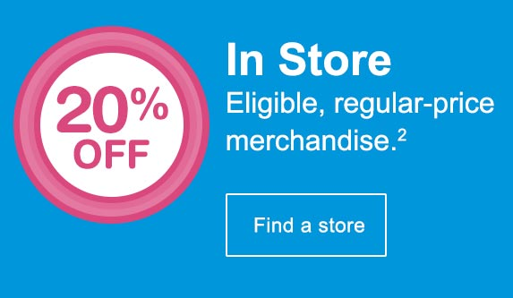 20% OFF In Store Regular-priced merchandise.(2) Find a store.