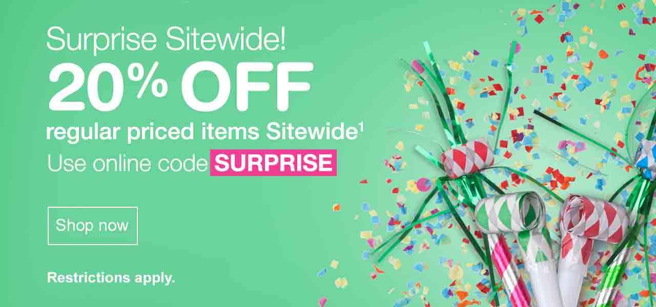 Surprise Sitewide! 20% OFF regular priced items Sitewide.(1) Use online code SURPRISE. Restrictions apply. Shop now.