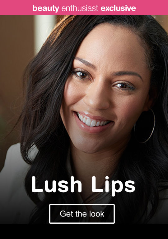 Beauty Enthusiast Exclusive - Lush Lips. Get the look.