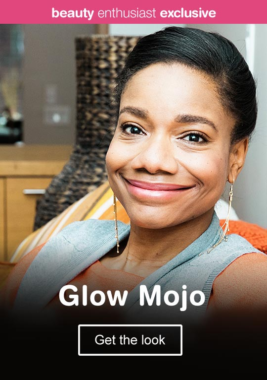 Beauty Enthusiast Exclusive - Glow Mojo. Get the look.