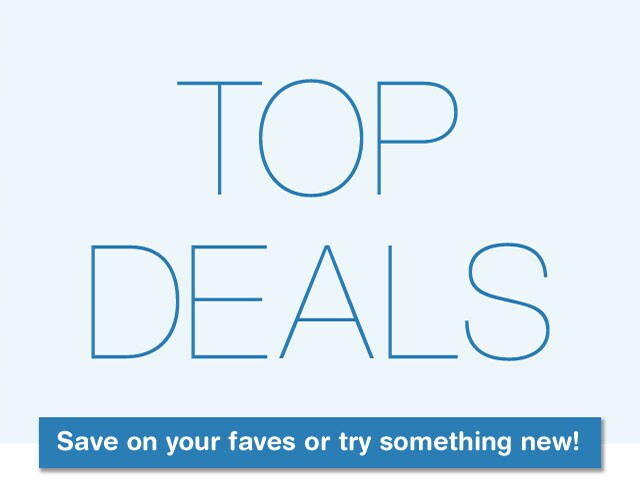 Top Deals. Save on your faves or try something new!