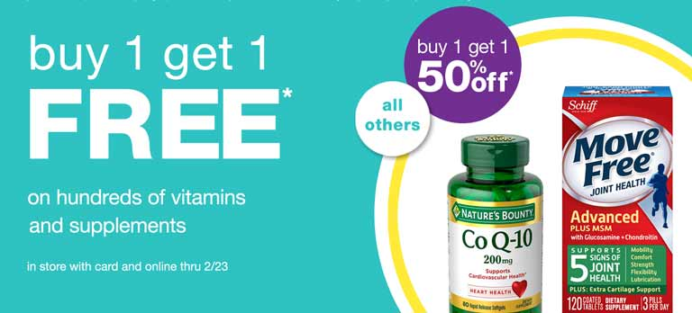 Buy 1 get 1 FREE* on hundreds of vitamins and supplements. All others buy 1 get 1 50% off. In store with card and online thru 2/23.