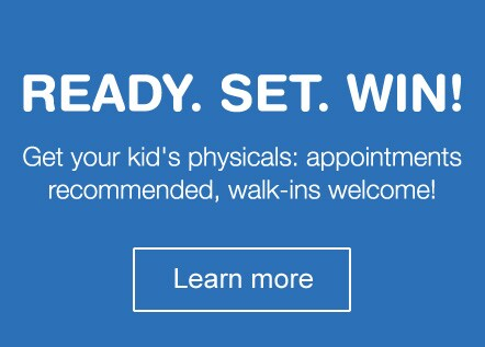 Ready. Set. Win! Get your kid's physicals: apointments recommended, walk-ins welcome! Learn more.