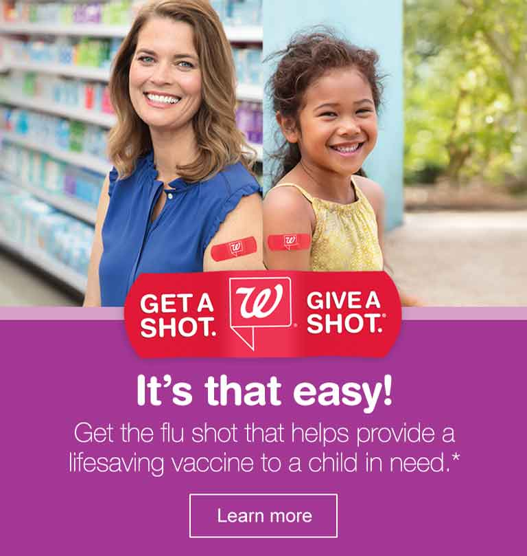 Get a Shot. Give a Shot.(R) It's that easy! Get the flu shot that helps provide a lifesaving vaccine to a child in need.* Learn more.