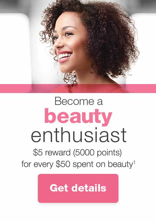 Become a Beauty Enthusiast. $5 reward(5000 points) for every $50 spent on beauty.(1) Get details.