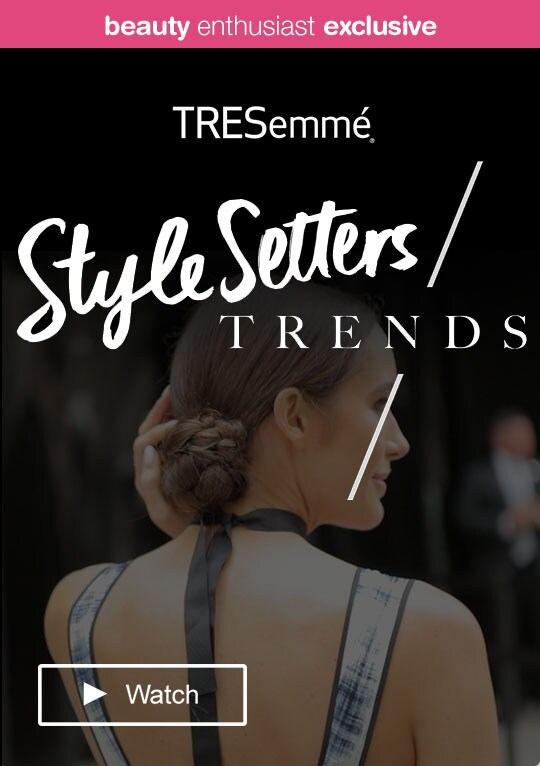 Beauty Enthusiast Exclusive - TRESemme(R) Style Setters Trends. Watch.