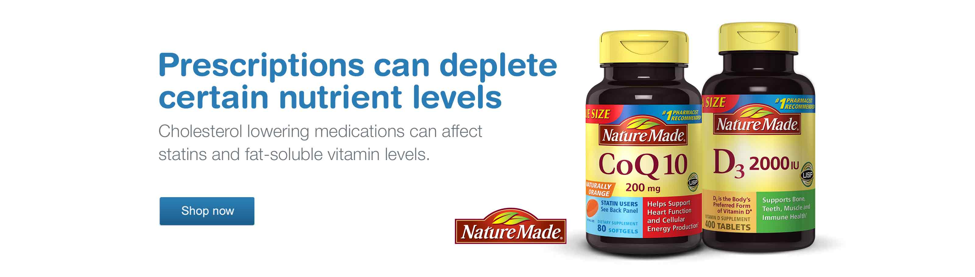 Prescriptions can deplete certain nutrient levels. Cholestorol lowering medications can affect statins and fat-soluble vitamin levels. Nature Made. Shop now.