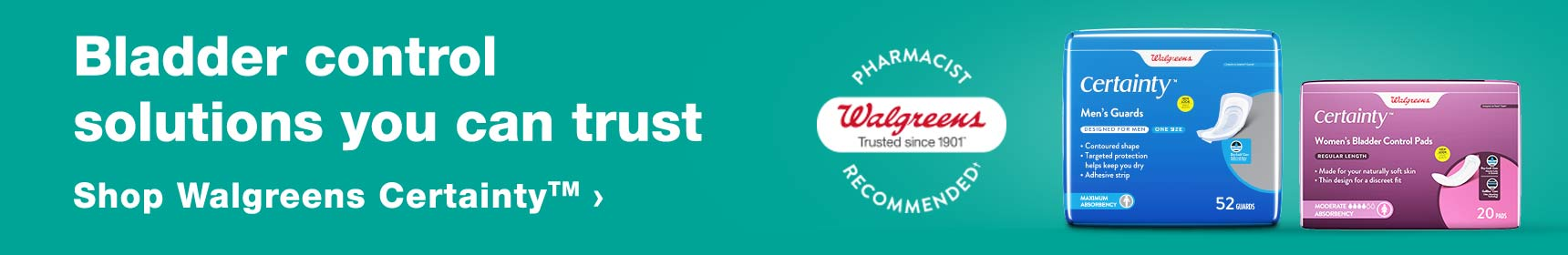Bladder control solutions you can trust. Walgreens Pharmacist Reccommended.  Shop Walgreens Certainty(TM
