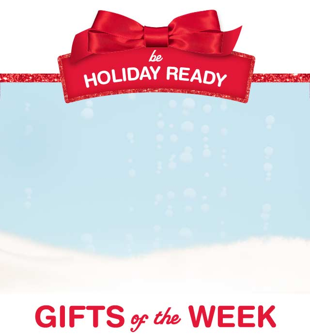 Be Holiday Ready. Gifts of the Week.