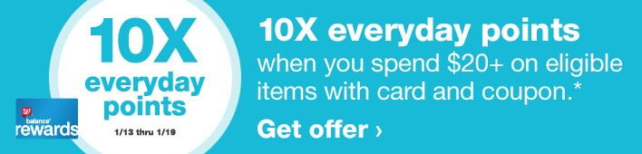 10X everyday points when you spend $20+ on eligible items with card and coupon 1/13 thru 1/19.* Balance(R) Rewards. Get offer.