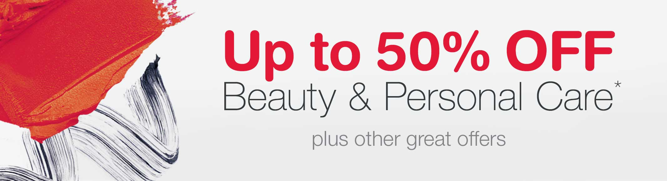 Up to 50% OFF Beauty & Personal Care.* Plus other great offers.