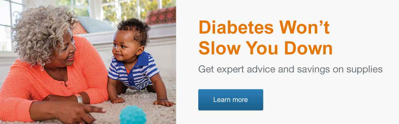 Diabetes Won't Slow You Down. Get expert advice and savings on supplies. Learn more.