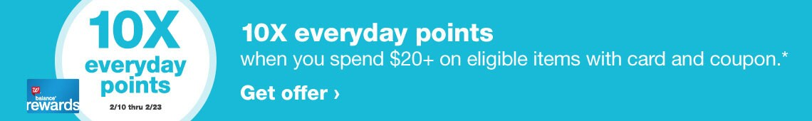 10X everyday points when you spend $20+ on eligible items with Balance(R) Rewards card and coupon 2/10-2/23.* Get offer.