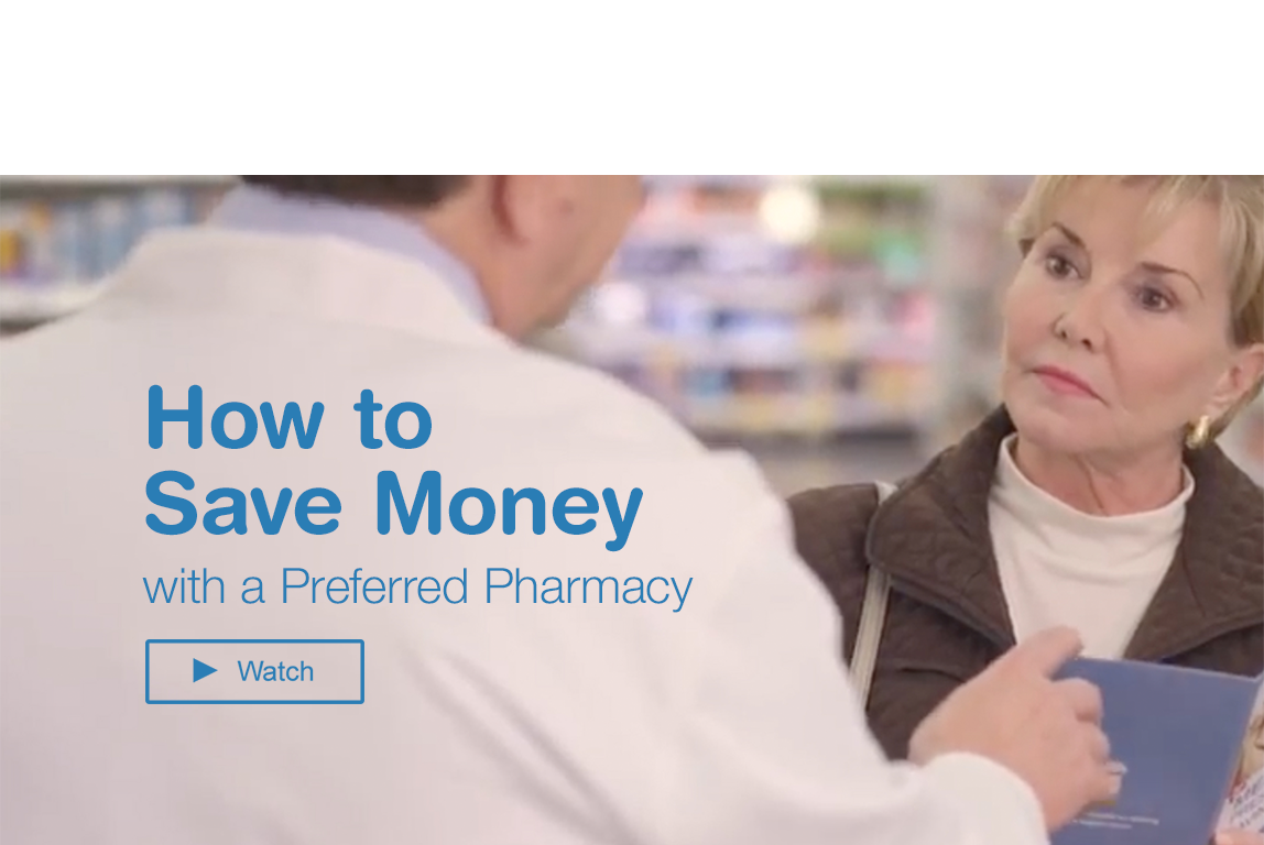 Learn more about Medicare Part D. How to save money with a Preferred Pharmacy. Watch.