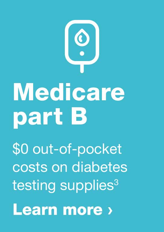 Medicare part B. $0 out-of-pocket costs on diabetes testing supplies.(3) Learn more.