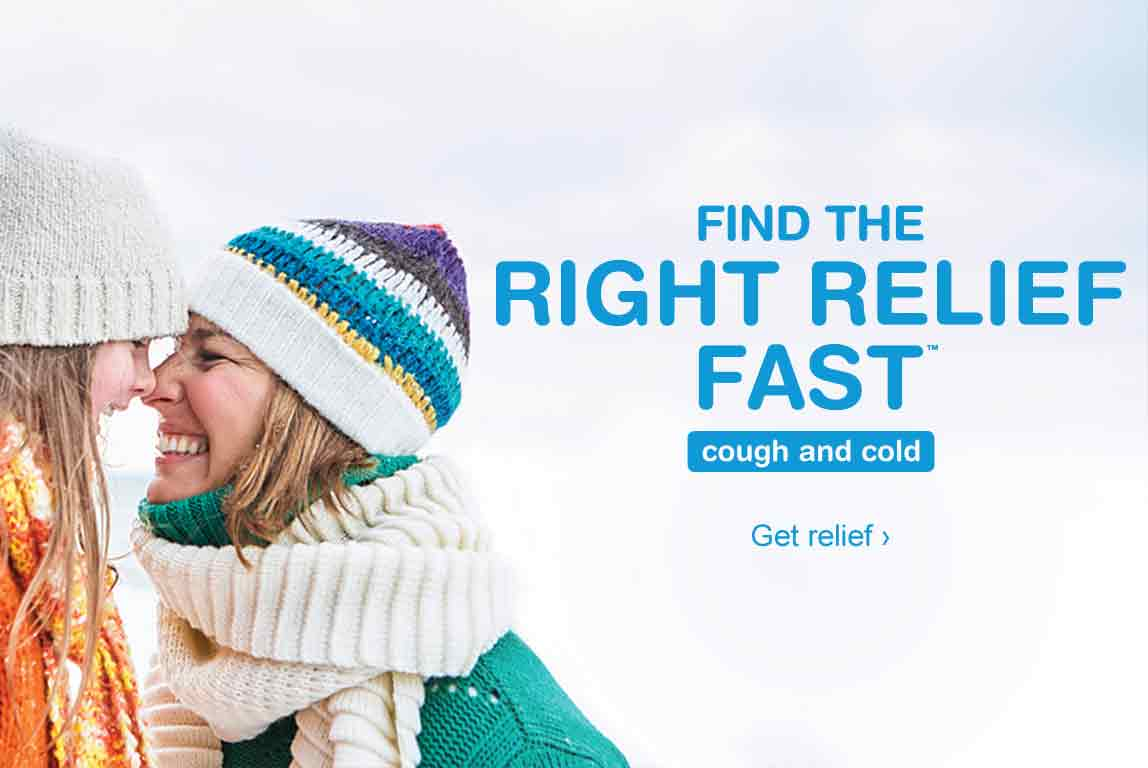 Find the Right Relief Fast. Cough and Cold. Get relief.