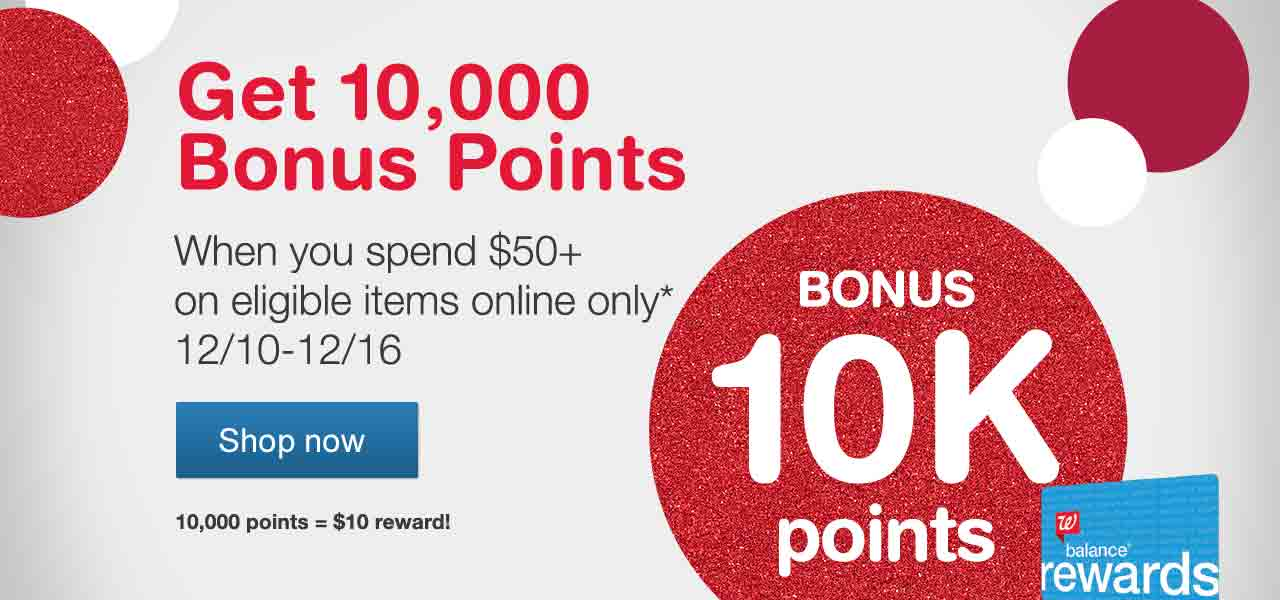 Get 10,000 Bonus Points When you spend $50 on eligible items online only* 12/10-12/16. 10,000 points = $10 Reward! Balance(R) Rewards. Shop now.