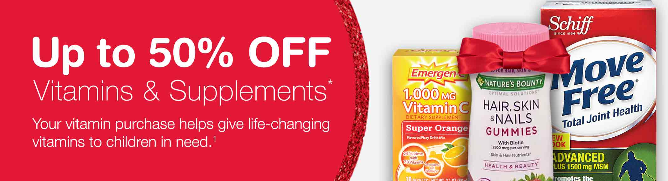 Up to 50% OFF Vitamins & Supplements.* Your vitamin purchase helps give life-changing vitamins to children in need.(1)