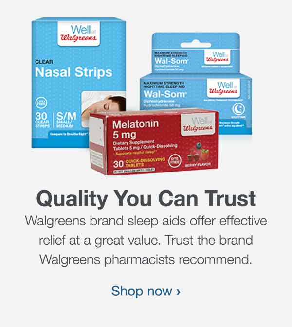 Quality You Can Trust. Walgreens brand sleep aids offer effective relief at a great value. Trust the brand Walgreens pharmacists recommend. Shop now.