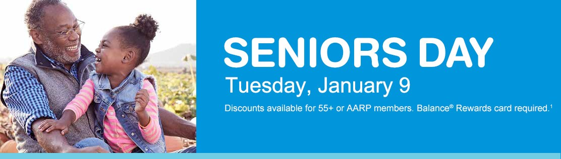 Seniors Day, Tuesday, January 9. Discounts available for 55+ or AARP members. Balance(R) Rewards card required.(1)
