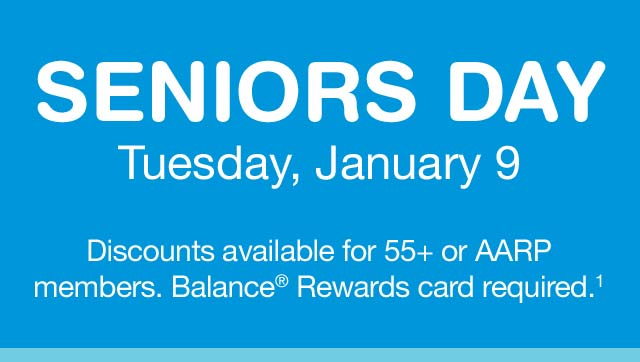 Seniors Day, Tuesday, December 9. Discounts available for 55+ or AARP members. Balance(R) Rewards card required.(1)