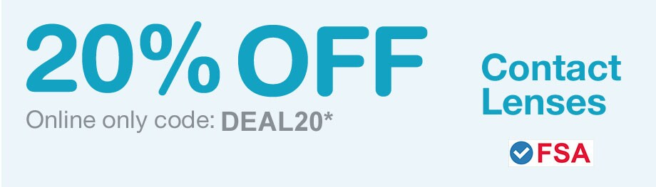 FSA Approved. 20% OFF Contact Lenses. Online only code: DEAL20.*
