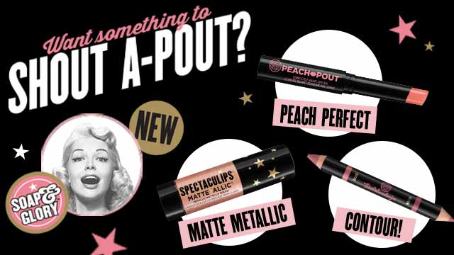 Want something to SHOUT A-POUT? NEW. POUTSTANDING CONTOUR! SPECTACULIPS MATTE ALLIC MATTE METALLIC. PEACH POUT PEACH PERFECT. SOAP & GLORY™. Shop now.