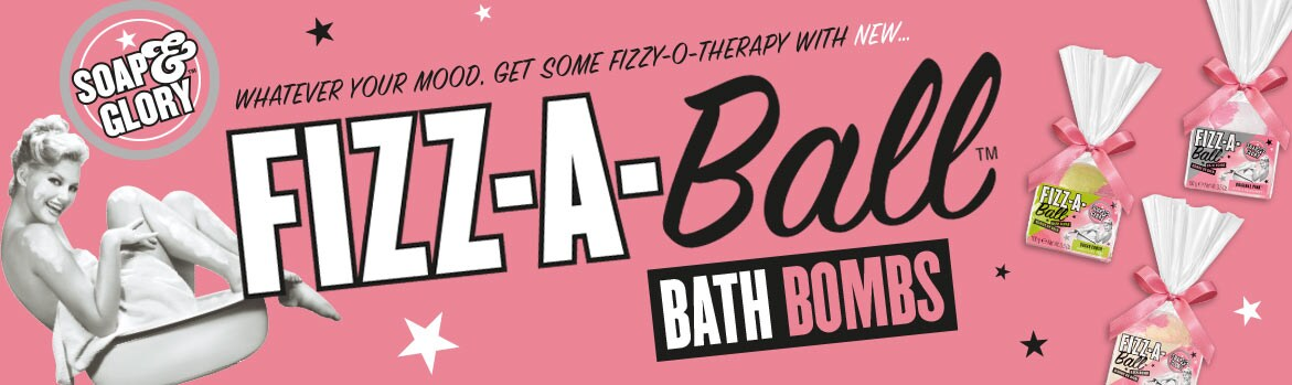 SOAP & GLORY™. WHATEVER YOUR MOOD, GET SOME FIZZY-O-THERAPY WITH NEW... FIZZ-A-Ball™ BATH BOMBS. Shop now.