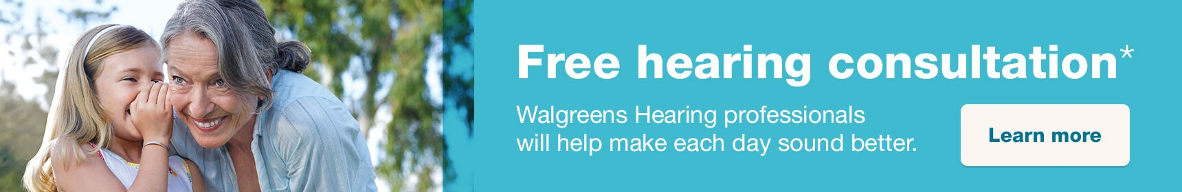 Free hearing consultation.* Walgreens hearing professionals will help make each day sound better. Learn more.