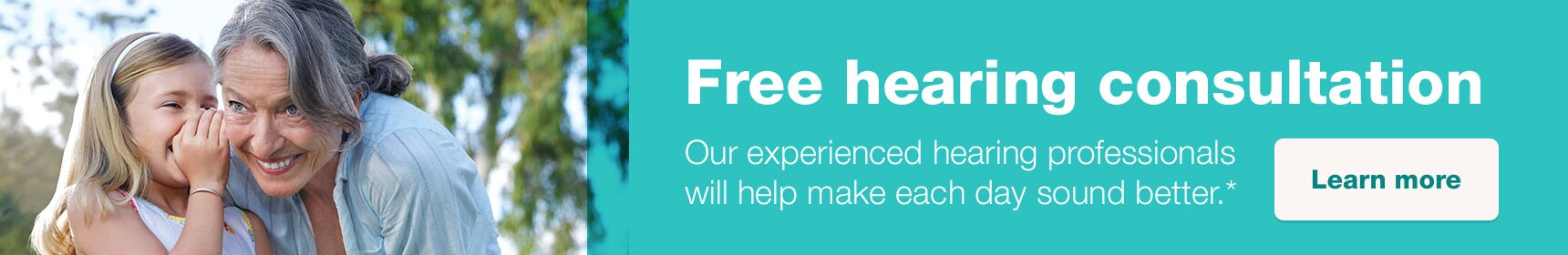 Free hearing consultation. Our experienced hearing professionals will help make each day sound better.* Learn more.